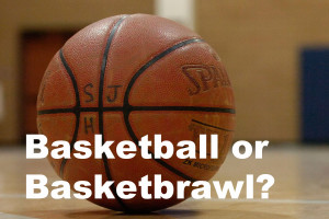 Baskeball or Basketbrawl?